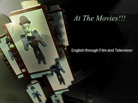 At The Movies!!! English through Film and Television.