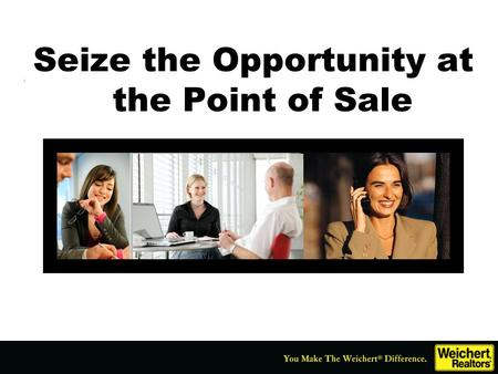 Seize the Opportunity at the Point of Sale. *Preparation Notes* You will see several of these *preparation notes* slides throughout the presentation.