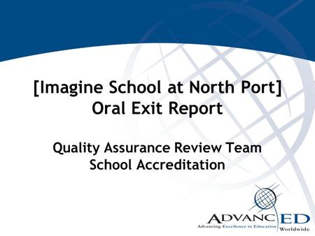 [Imagine School at North Port] Oral Exit Report Quality Assurance Review Team School Accreditation.
