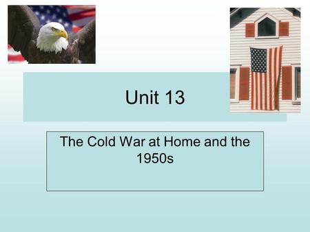 Unit 13 The Cold War at Home and the 1950s 1 A. Baby Boom It seems to me that every other young housewife I see is pregnant. -- British visitor to America,