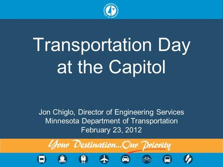Transportation Day at the Capitol Jon Chiglo, Director of Engineering Services Minnesota Department of Transportation February 23, 2012.