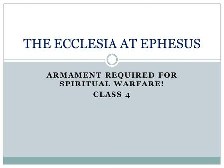 ARMAMENT REQUIRED FOR SPIRITUAL WARFARE! CLASS 4 THE ECCLESIA AT EPHESUS.