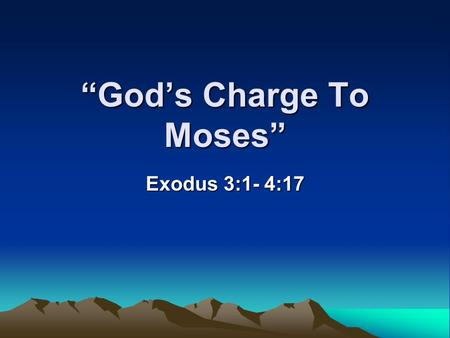 Gods Charge To Moses Exodus 3:1- 4:17. Similar to Moses, Gods people today have received a special calling… Mark 16:15 Go into all the world and preach.