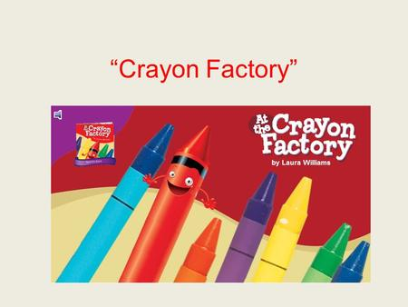 Crayon Factory. familiar If something is familiar, it is common or well known.