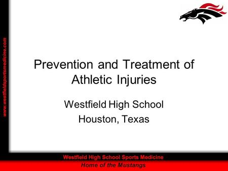 Prevention and Treatment of Athletic Injuries Westfield High School Houston, Texas.