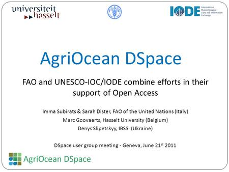 AgriOcean DSpace FAO and UNESCO-IOC/IODE combine efforts in their support of Open Access Imma Subirats & Sarah Dister, FAO of the United Nations (Italy)