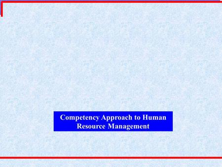 Competency Approach to Human Resource Management.
