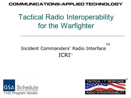 Tactical Radio Interoperability for the Warfighter Incident Commanders Radio Interface TM ICRI TM ®