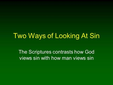 Two Ways of Looking At Sin The Scriptures contrasts how God views sin with how man views sin.