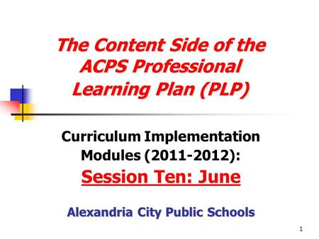 1 The Content Side of the ACPS Professional Learning Plan (PLP) The Content Side of the ACPS Professional Learning Plan (PLP) Curriculum Implementation.