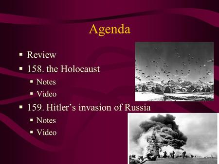 Agenda Review 158. the Holocaust Notes Video 159. Hitlers invasion of Russia Notes Video.