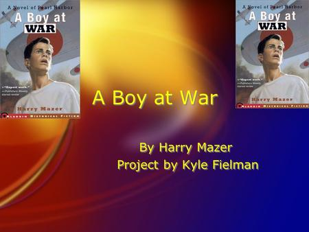 A Boy at War By Harry Mazer Project by Kyle Fielman.