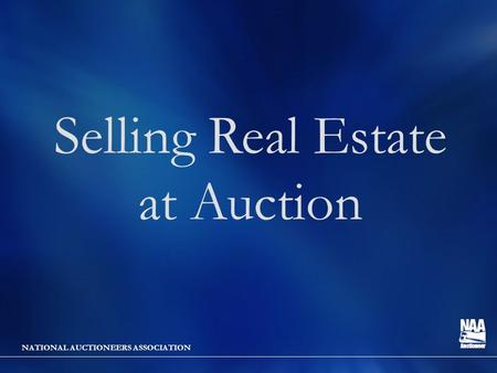 NATIONAL AUCTIONEERS ASSOCIATION Selling Real Estate at Auction.
