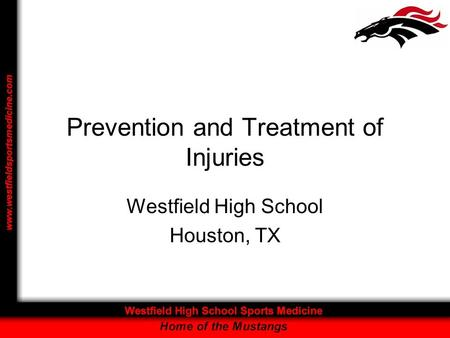 Prevention and Treatment of Injuries Westfield High School Houston, TX.