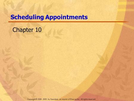 Copyright © 2008, 2005, by Saunders, an imprint of Elsevier Inc. All rights reserved. Scheduling Appointments Chapter 10.