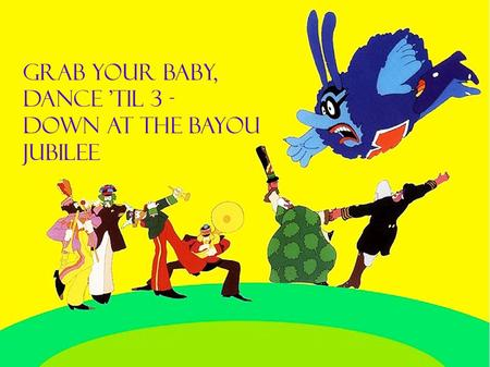 GRAB YOUR BABY, DANCE TIL 3 - DOWN AT THE BAYOU JUBILEE.