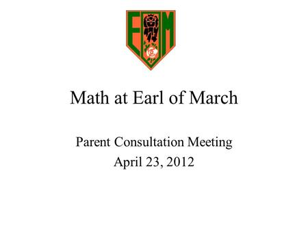 Math at Earl of March Parent Consultation Meeting April 23, 2012.