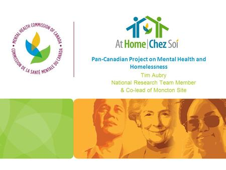 Pan-Canadian Project on Mental Health and Homelessness Tim Aubry National Research Team Member & Co-lead of Moncton Site.