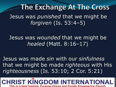 Jesus was punished that we might be forgiven (Is. 53:4–5) Jesus was wounded that we might be healed (Matt. 8:16–17) Jesus was made sin with our sinfulness.