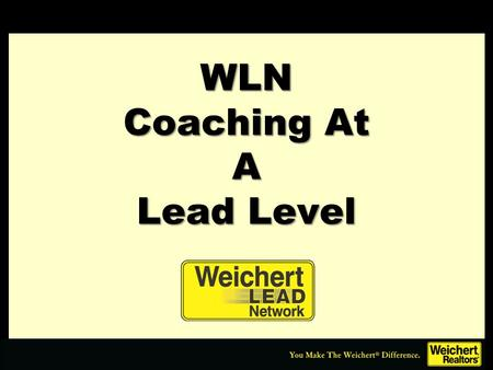 WLN Coaching At A Lead Level. Working side by side 8-10 hours per week Sales Manager & DSR Coaching at individual lead portal level.