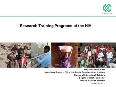 Research Training Programs at the NIH Marya Levintova, Ph.D. International Program Officer for Russia, Eurasia and Arctic Affairs Division of International.
