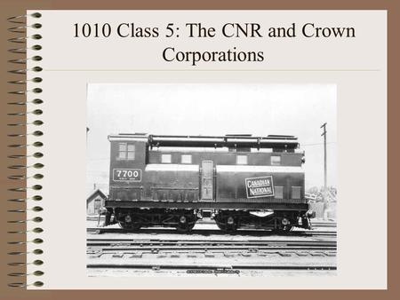 1010 Class 5: The CNR and Crown Corporations. Midterm 1010. The midterm is Oct 7:00 pm. In Curtis Lecture Hall C.
