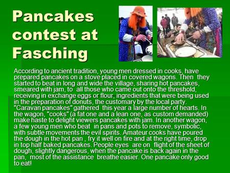 Pancakes contest at Fasching According to ancient tradition, young men dressed in cooks, have prepared pancakes on a stove placed in covered wagons. Then.