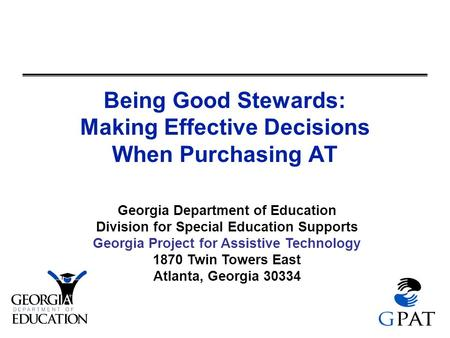 Georgia Department of Education Division for Special Education Supports Georgia Project for Assistive Technology 1870 Twin Towers East Atlanta, Georgia.