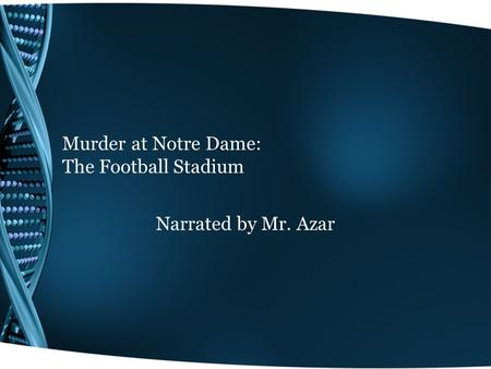 Murder at Notre Dame: The Football Stadium Narrated by Mr. Azar.