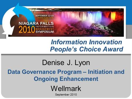 Information Innovation Peoples Choice Award Denise J. Lyon Data Governance Program – Initiation and Ongoing Enhancement Wellmark September 2010.