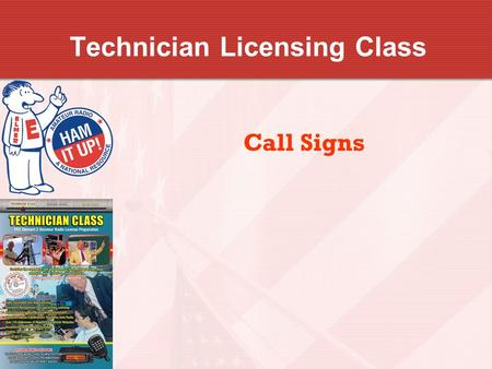 Technician Licensing Class Call Signs. 2 Amateur Radio Technician Class Element 2 Course Presentation ELEMENT 2 SUB-ELEMENTS (Groupings) About Ham Radio.