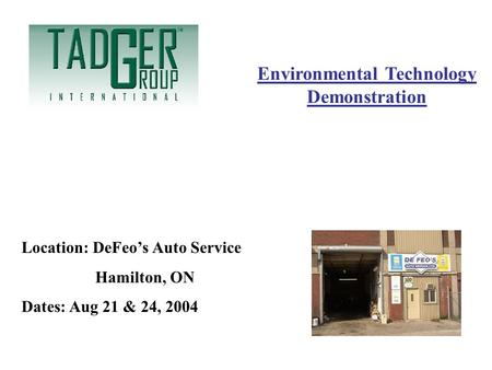 Environmental Technology Demonstration Location: DeFeos Auto Service Hamilton, ON Dates: Aug 21 & 24, 2004.
