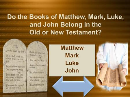Do the Books of Matthew, Mark, Luke, and John Belong in the Old or New Testament? Matthew Mark Luke John.