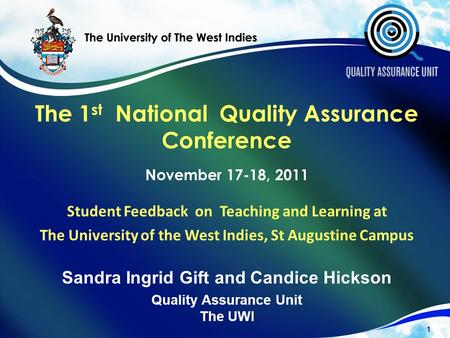 The 1 st National Quality Assurance Conference November 17-18, 2011 Student Feedback on Teaching and Learning at The University of the West Indies, St.