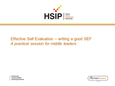 Effective Self Evaluation – writing a good SEF A practical session for middle leaders.