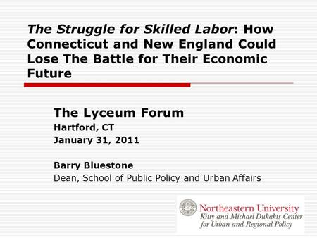The Struggle for Skilled Labor: How Connecticut and New England Could Lose The Battle for Their Economic Future The Lyceum Forum Hartford, CT January 31,