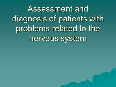 Assessment and diagnosis of patients with problems related to the nervous system.