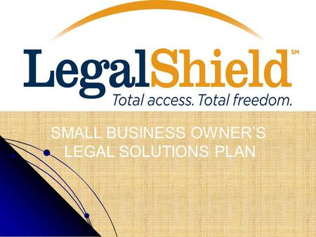 SMALL BUSINESS OWNERS LEGAL SOLUTIONS PLAN. LEGAL SHIELD SMALL BUSINESS PLAN OVERVIEW.