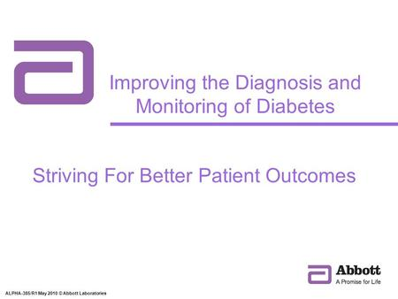 ALPHA-385/R1 May 2010 © Abbott Laboratories Striving For Better Patient Outcomes Improving the Diagnosis and Monitoring of Diabetes.