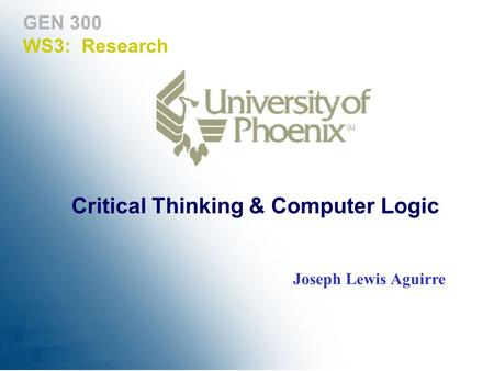 GEN 300 WS3: Research Joseph Lewis Aguirre Critical Thinking & Computer Logic.
