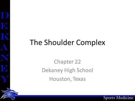 The Shoulder Complex Chapter 22 Dekaney High School Houston, Texas.