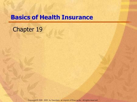 Copyright © 2008, 2005, by Saunders, an imprint of Elsevier Inc. All rights reserved. Basics of Health Insurance Chapter 19.