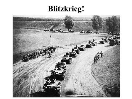 Blitzkrieg!. What is a Blitzkrieg? A revolutionary new form of warfare Lightning war Designed to defeat an enemy with a quick, unexpected attack Hitlers.