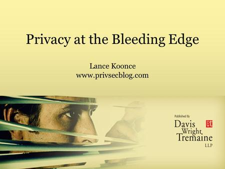 Privacy at the Bleeding Edge Lance Koonce www.privsecblog.com.