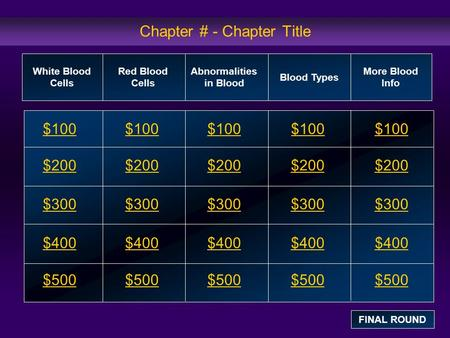 Chapter # - Chapter Title $100 $200 $300 $400 $500 $100$100$100 $200 $300 $400 $500 White Blood Cells Red Blood Cells Abnormalities in Blood Blood Types.