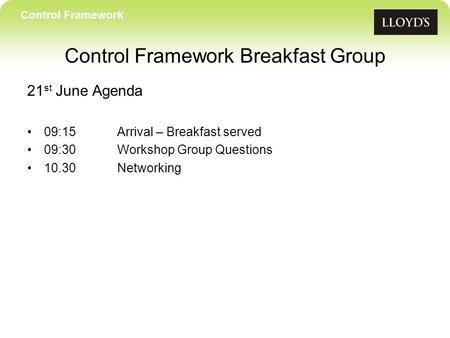 21 st June Agenda 09:15Arrival – Breakfast served 09:30Workshop Group Questions 10.30Networking Control Framework Control Framework Breakfast Group.