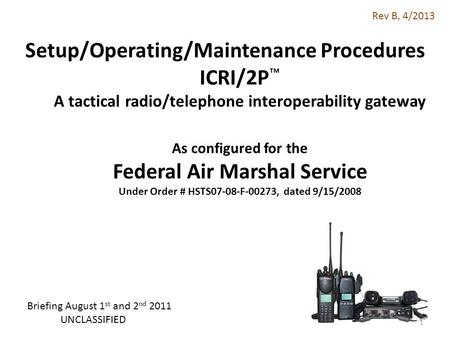 Setup/Operating/Maintenance Procedures ICRI/2P A tactical radio/telephone interoperability gateway As configured for the Federal Air Marshal Service Under.
