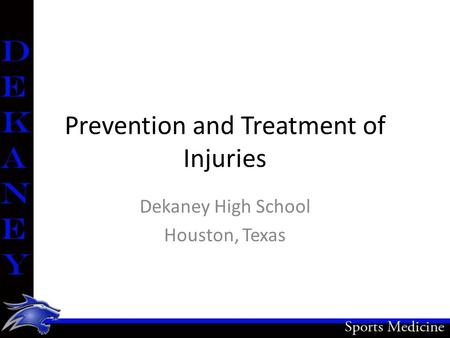 Prevention and Treatment of Injuries Dekaney High School Houston, Texas.