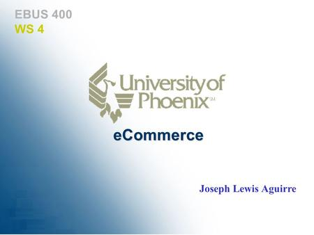 EBUS 400 WS 4 eCommerce Joseph Lewis Aguirre. WS4: Legal, Ethical and Regulations Privacy Information collection Protection Legislation Marketing Intellectual.