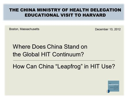 THE CHINA MINISTRY OF HEALTH DELEGATION EDUCATIONAL VISIT TO HARVARD Where Does China Stand on the Global HIT Continuum? How Can China Leapfrog in HIT.
